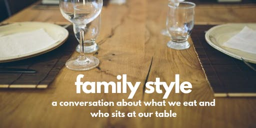 Family Style: A Conversation About What We Eat and Who Sits At Our Table