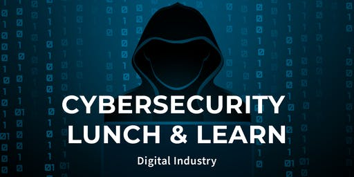 Cybersecurity Lunch & Learn | Presented by Digital Industry