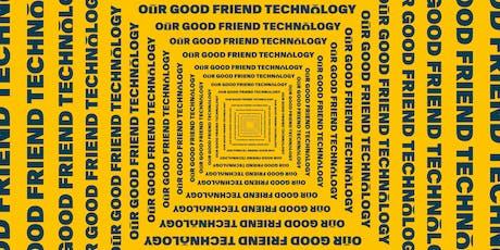 PLATF9RM Presents: Our Good Friend, Technology tickets
