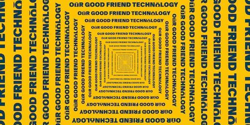 PLATF9RM Presents: Our Good Friend, Technology