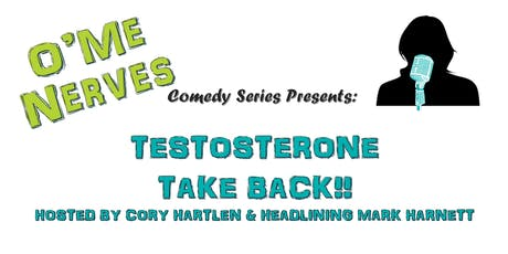 O'Me Nerves Comedy Series Presents: Testosterone Take Back!! tickets