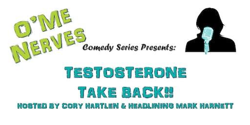 O'Me Nerves Comedy Series Presents: Testosterone Take Back!!