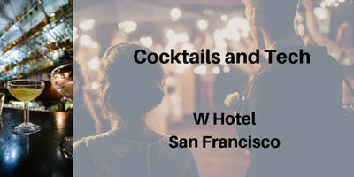 Cocktails and Tech Networking Mixer | San Francisco W Hotel | December 3rd, 2019