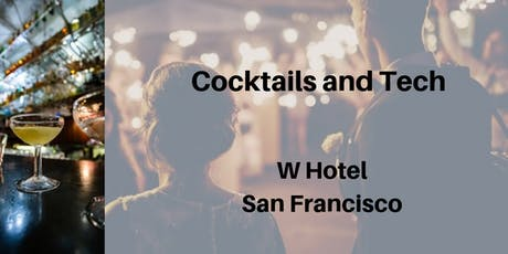 Cocktails and Tech Networking Mixer | San Francisco W Hotel | December 3rd, 2019 tickets