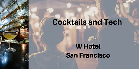 Cocktails and Tech Networking Mixer   San Francisco W Hotel   December 3rd, 2019 tickets