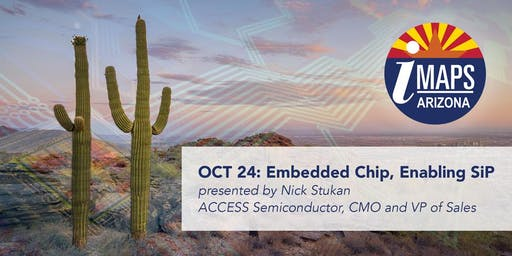 "OCT 24 | IMAPS AZ: ""Embedded Chip, Enabling SiP"""