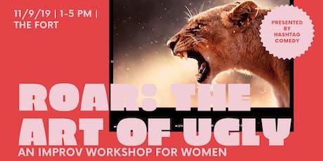 ROAR: the Art of Ugly (an improv workshop for women) tickets