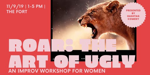ROAR: the Art of Ugly (an improv workshop for women)