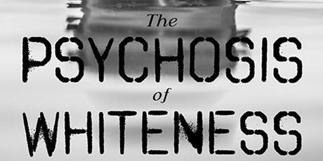 Screening and Q&A with the Filmmakers: 'The Psychosis of Whiteness'  tickets