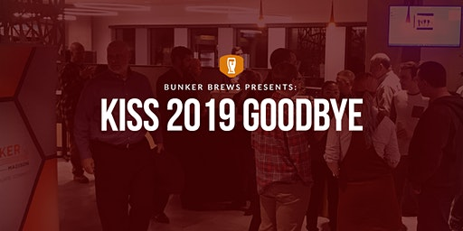 Bunker Brews Madison: Kiss 2019 Goodbye