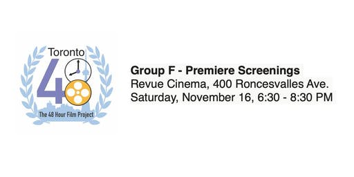 Group F - Premiere Screenings - Toronto 48 Hour Film Project