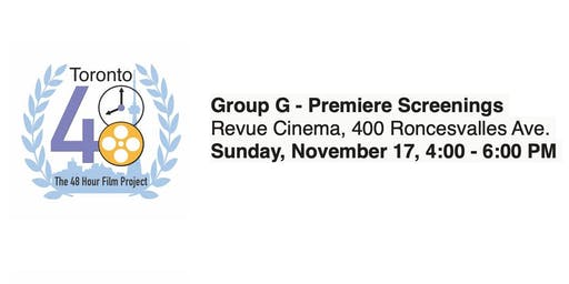 Group G - Premiere Screenings - Toronto 48 Hour Film Project