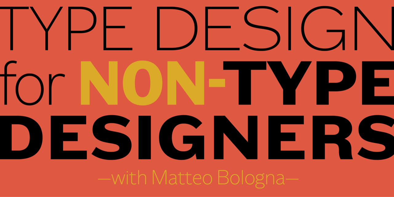 Type Design for Non Type Designers with Matteo Bologna