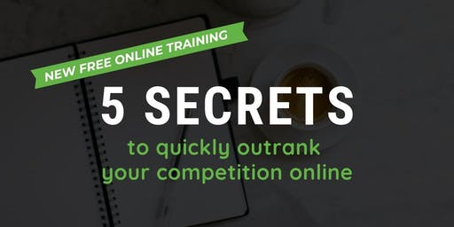 FREE Online Training: 5 Secrets to Quickly Outrank Your Competition Online