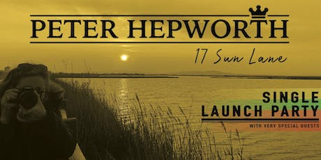 Peter Hepworth -'17 Sun Lane'  Single Launch  with special guests. tickets