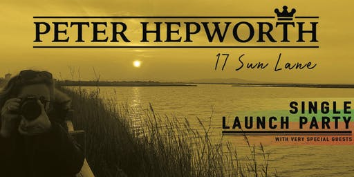 Peter Hepworth -'17 Sun Lane'  Single Launch  with special guests.