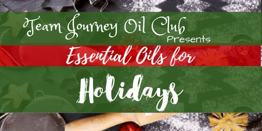 Team Journey Oil Club Presents-Essential Oils For Holidays
