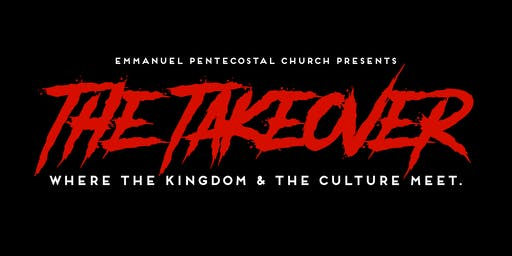 THE TAKEOVER: Where the Kingdom & The Culture Meet.