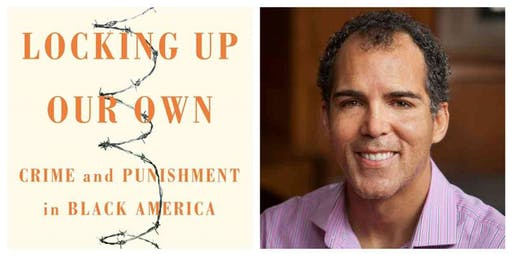 """""""Locking Up Our Own,"""" a Luskin Lecture and Book Discussion by James Forman Jr."""