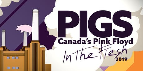 "PIGS: Canada's Pink Floyd Tribute Band ""In The Flesh"" Tour 2019 tickets"