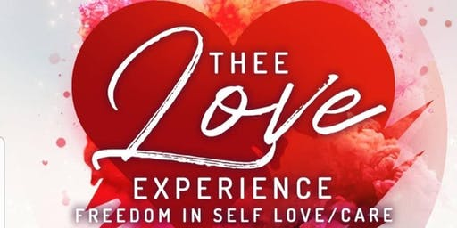 Thee Love Experience: Freedom in Self Love/Care