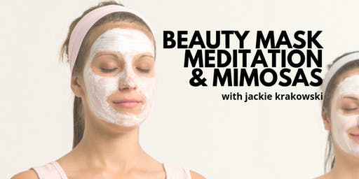 Beauty Mask Meditation & Mimosas