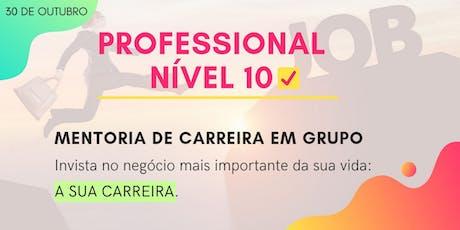 PROFESSIONAL NÍVEL 10 MENTORIA DE CARREIRA EM GRUPO ingressos