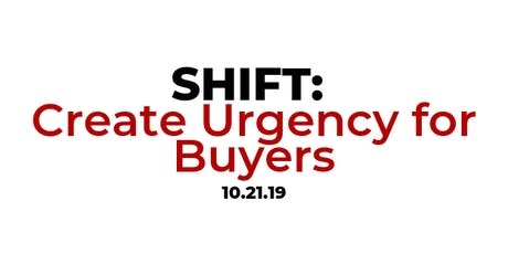 SHIFT: Create Urgency for Buyers tickets