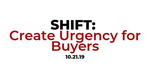 SHIFT: Create Urgency for Buyers