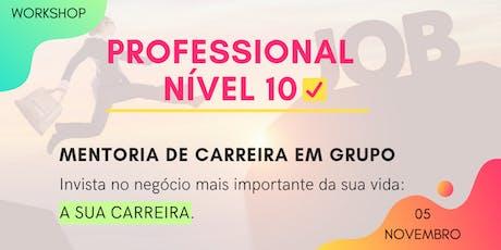 WORKSHOP PROFESSIONAL NÍVEL 10 MENTORIA DE CARREIRA EM GRUPO ingressos