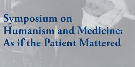 Symposium on Humanism and Medicine (As If The Patient Matters) tickets