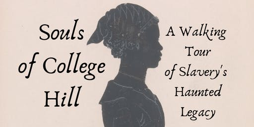 Souls of College Hill: A Walking Tour of Slavery's Haunted Legacy
