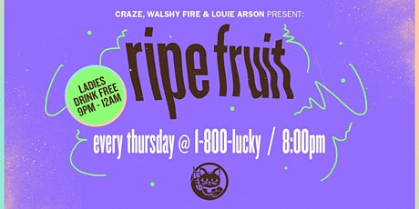 RIPE FRUIT & LADIES NIGHT tickets