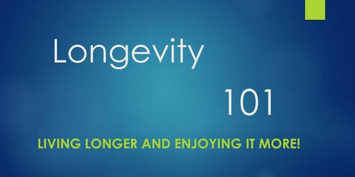 "Longevity 101 - Living Better! - ""The Longevity Lifestyle"""