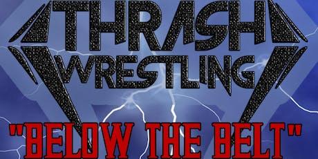 "THRASH WRESTLING ""Below The Belt"" tickets"