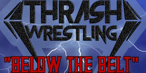 "THRASH WRESTLING ""Below The Belt"""