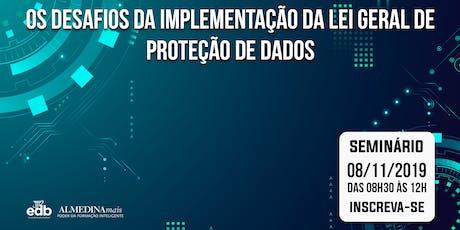 Seminário - Os Desafios da Implementação da Lei Geral de Proteção de Dados ingressos