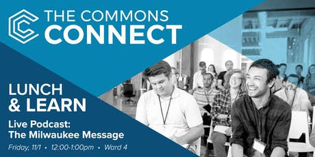 The Commons Connect Lunch & Learn: Live Podcast: The Milwaukee Message  tickets