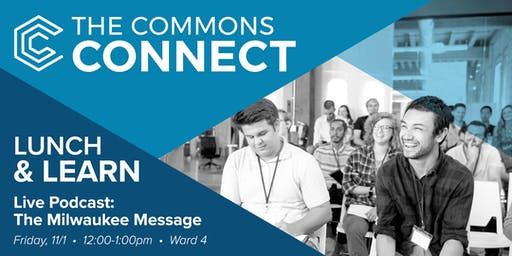 The Commons Connect Lunch & Learn: Live Podcast: The Milwaukee Message