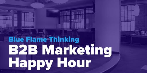 B2B Marketing Happy Hour at Blue Flame Thinking