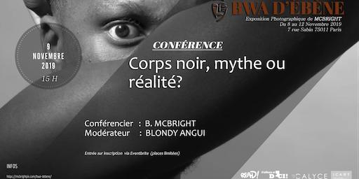 Talk Bwa d'ébène : Le corps noir, mythe ou réalité ? Par McBRIGHT et BLONDY