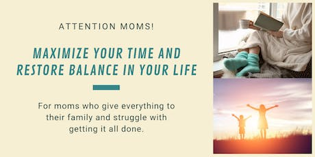 Attention Moms: Maximize Your Time and Restore Balance In Your Life! tickets