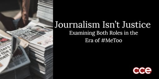 Journalism Isn't Justice – Examining Both Roles in the Era of #MeToo