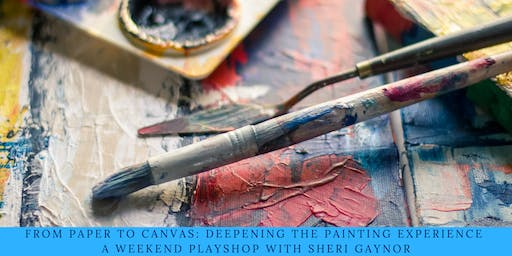 From Paper to Canvas: Deepening the Painting Experience. A Weekend Playshop