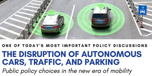 Disruption of Autonomous Cars, Traffic, and Parking: Public Policy Choices
