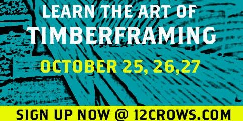 Learn the Art of Timber-Framing at 12 Crows