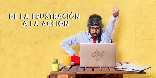 De la frustración a la acción