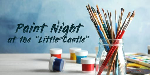 "Paint Night at the ""Little Castle"""