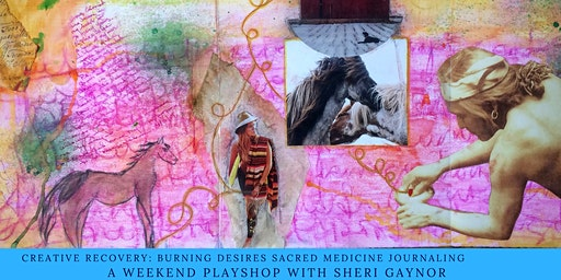 CREATIVE RECOVERY: Burning Desires The Art of Sacred Medicine Journaling