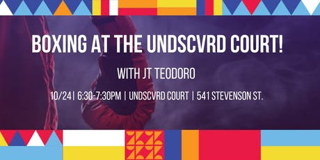 UNDSCVRD Court Boxing Workshop with JT Teodoro // October 24, 2019 tickets